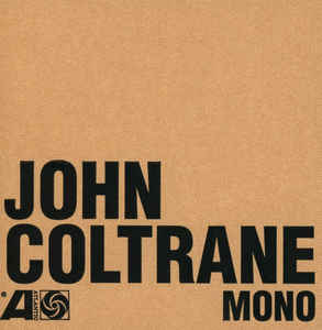 The Atlantic Years – In Mono - John Coltrane