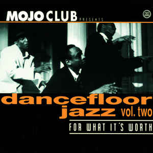 Mojo Club Presents Dancefloor Jazz Vol. Two (For What It's Worth)