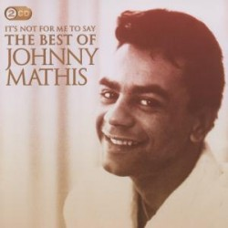 It's Not for Me to Say: the Best of - Johnny Mathis