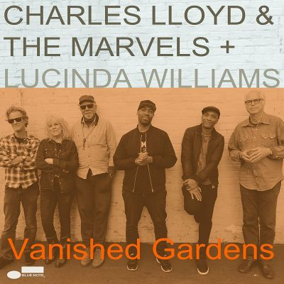 Vanished Gardens - Charles Lloyd & The Marvels + Lucinda Williams