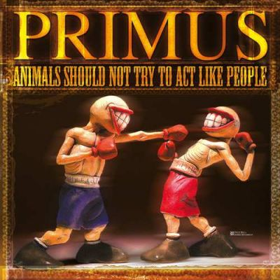 Animals Should Not Try To Act Like People - Primus