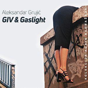 Aleksandar Grujić GIV & Gaslight