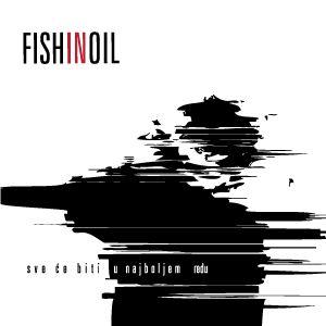 Fish in Oil Sve će biti u najboljem redu