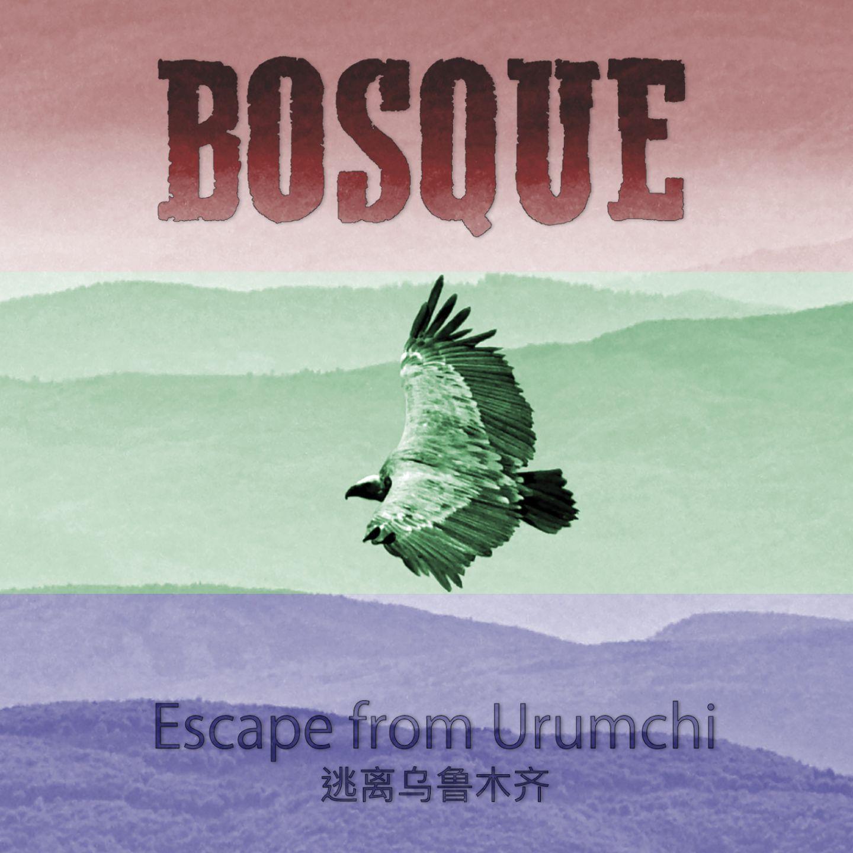 BOSQUE  Escape from Urumchi