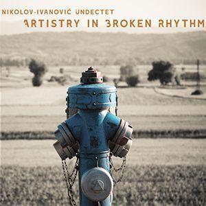 Artistry In Broken Rhythm - Nikolov-Ivanović Undectet