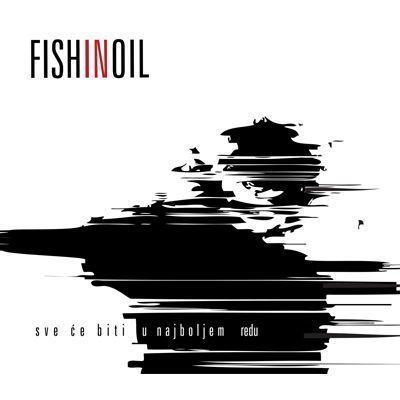 Sve će biti u najboljem redu - Fish In Oil
